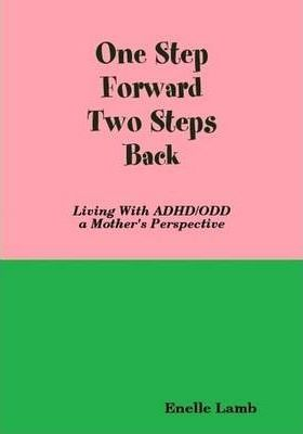 One Step Forward Two Steps Back - Living with ADHD/ODD, a Mother's Perspective