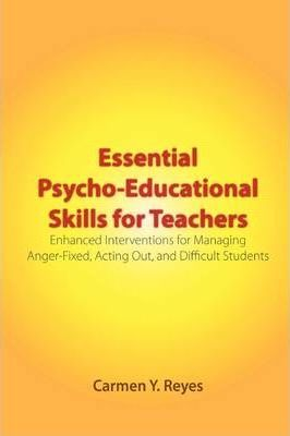 Essential Psycho-Educational Skills for Teachers: Enhanced Interventions for Managing Anger-Fixed, Acting Out, and Difficult Students