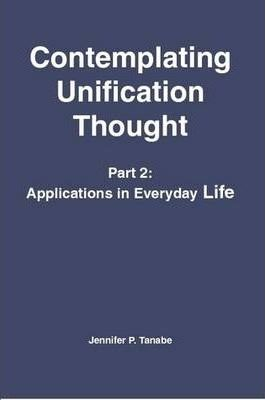 Contemplating Unification Thought Part 2
