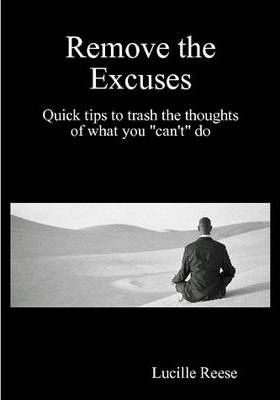 """Remove the Excuses Quick Tips to Trash the Thoughts of What You """"Can't"""" Do"""