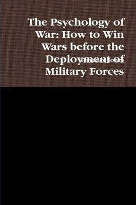 The Psychology of War: How to Win Wars Before the Deployment of Military Forces