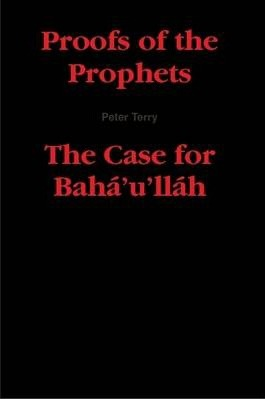 Proofs of the Prophets--The Case for Baha'u'llah