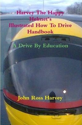 Harvey The Happy Helmet's Illustrated How To Drive Handbook - A Drive By Education