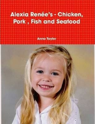 Alexia Renee's - Chicken, Pork, Fish and Seafood