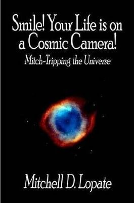 Smile! Your Life is on a Cosmic Camera!