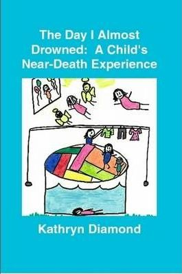 The Day I Almost Drowned: A Child's Near-Death Experience