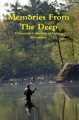 Memories From The Deep - A Personal Collection of Fishing Adventures