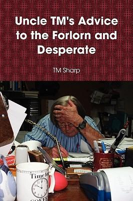 Uncle TM's Advice to the Forlorn and Desperate