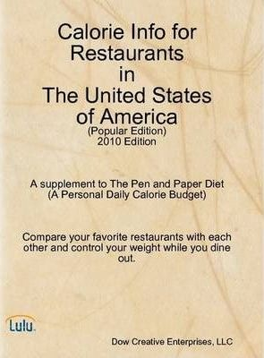 Calorie Info for Restaurants in The United States of America (Popular Edition):2010 Edition A Supplement to The Pen and Paper Diet (A Personal Daily Calorie Budget)
