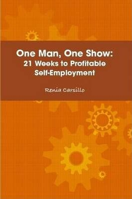 One Man, One Show: 21 Weeks to Profitable Self-Employment