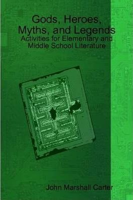 Gods, Heroes, Myths, and Legends: Activities for Elementary and Middle School Literature