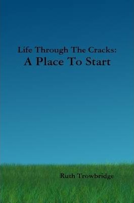 Life Through The Cracks: A Place To Start