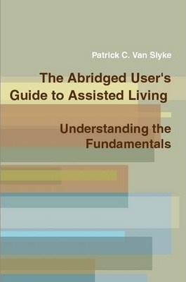 The Abridged Users Guide to Assisted Living - Understanding the Fundamentals