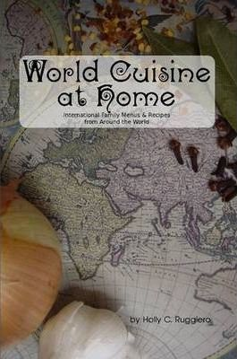 World Cuisine at Home : International Family Menus & Recipes from Around the World