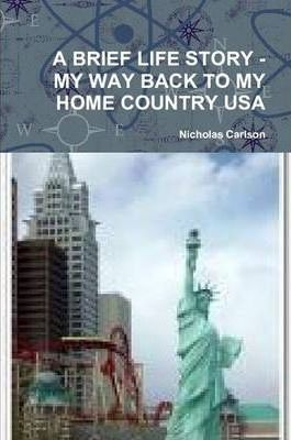 A Brief Life Story - My Way Back to My Home Country USA