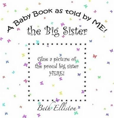 A Baby Book as Told by ME! the Big Sister