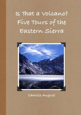 Is That a Volcano? Five Tours of the Eastern Sierra
