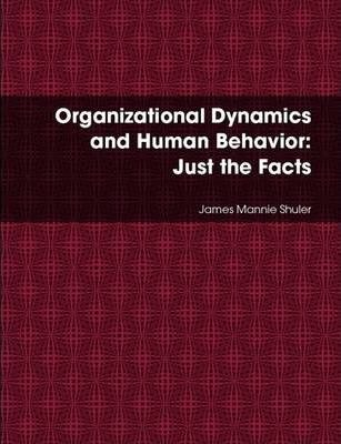 Organizational Dynamics and Human Behavior: Just the Facts