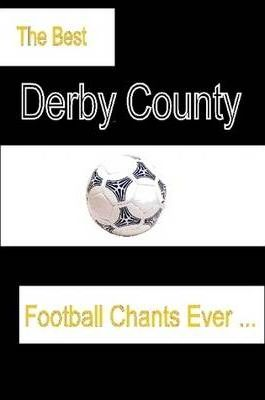 The Best Derby County Football Chants Ever - The Best DCFC Songs and Chants