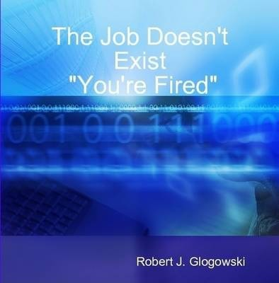 "The Job Doesn't Exist ""You're Fired"""
