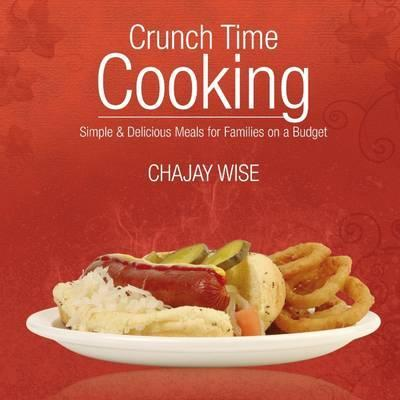 Crunch Time Cooking: Simple & Delicious Meals For Families On A Budget
