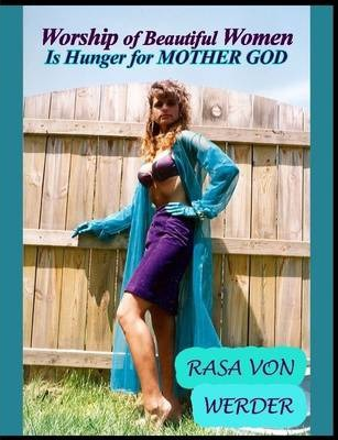 Worship of Beautiful Women Is Hunger for Mother God