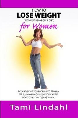 How to Lose Weight without Being on a Diet, for Women
