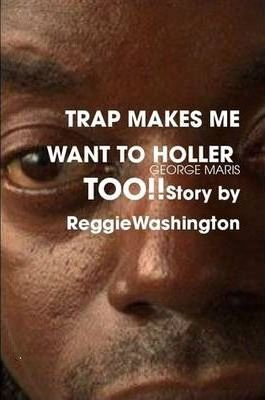 TRAP MAKES ME WANT TO HOLLER TOO!! Story by Reggie Washington