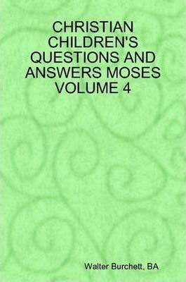 Christian Children's Questions and Answers Moses Volume 4