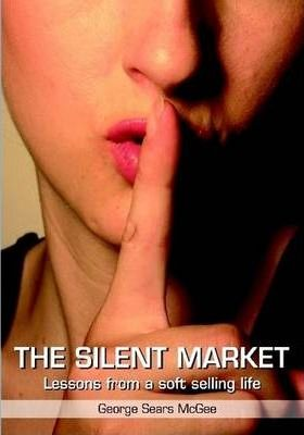 Silent Market: Lessons From a Soft Selling Life