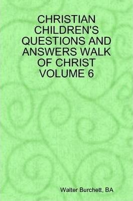 Christian Children's Questions and Answers Walk of Christ Volume 6