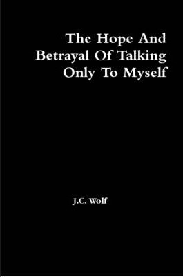 The Hope And Betrayal Of Talking Only To Myself