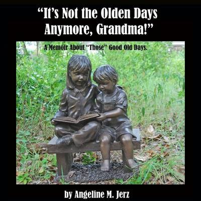 """It's Not the Olden Days Anymore, Grandma!"""