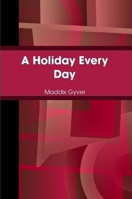 A Holiday Every Day