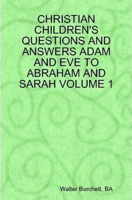 Christian Children's Questions and Answers Adam and Eve to Abraham and Sarah Volume 1