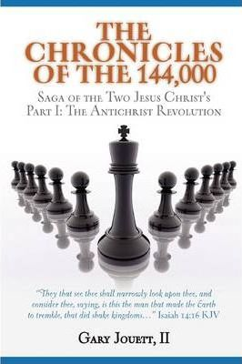 THE CHRONICLES OF THE 144,000 / Saga of the Two Jesus Christ's / Part I: The Antichrist Revolution