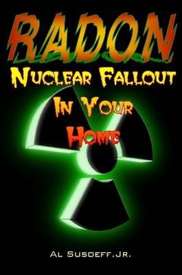 Radon - Nuclear Fallout in Your Home