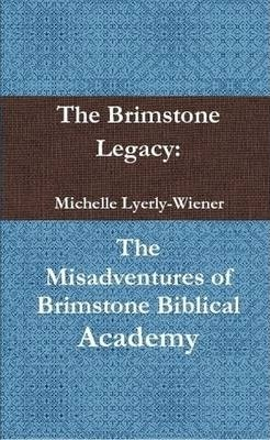 The Brimstone Legacy: The Misadventures of Brimstone Biblical Academy