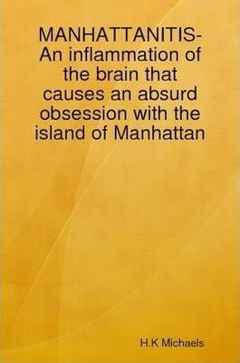 MANHATTANITIS- An Inflammation of the Brain That Causes an Absurd Obsession with the Island of Manhattan
