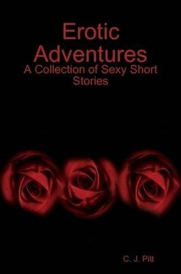 Erotic Adventures: A Collection of Sexy Short Stories