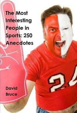 The Most Interesting People in Sports: 250 Anecdotes