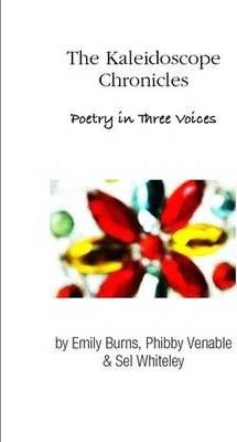 The Kaleidoscope Chronicles Poetry in Three Voices