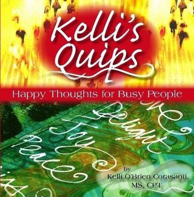 Kelli's Quips - Happy Thoughts for Busy People
