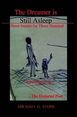 The Dreamer is Still Asleep- Short Stories for Those Haunted