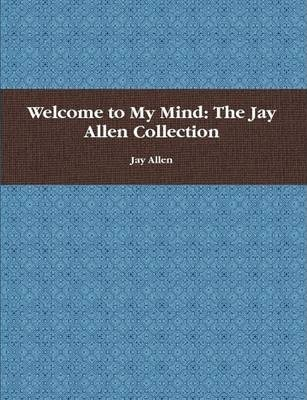 Welcome to My Mind: The Jay Allen Collection