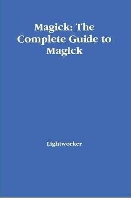 Magick: The Complete Guide to Magick