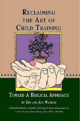 Reclaiming the Art of Child Training:Toward a Biblical Approach