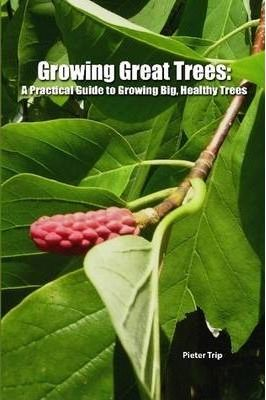 Growing Great Trees: A Practical Guide to Growing Big, Healthy Trees
