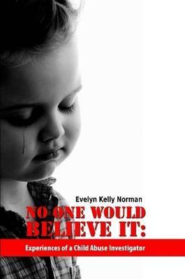 No One Would Believe It: Experiences of a Child Abuse Investigator