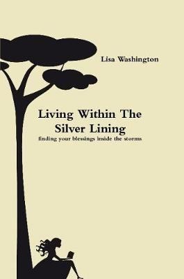 Living Within The Silver Lining( Finding Your Blessings Inside the Storms)